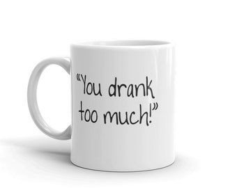 You Drank Too Much; Is That A Thing? Sterling Archer Funny Quote Mug - Archer Coffee Mug - Archer Quote Mug