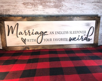 27baa6525e 12 X 36, Marriage An Endless Sleepover With Your Favorite Weirdo Sign | 3D  Sign | 3D wedding sign | bed sign | Wedding Gift | Weirdo Sign