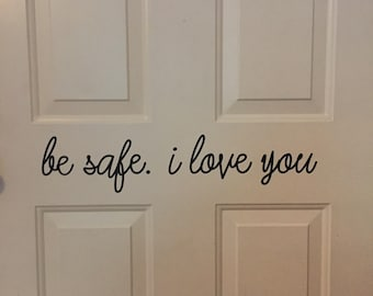 """Door Decal """"Be safe. I love you."""""""