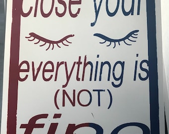 close your eyes everything is (NOT) fine