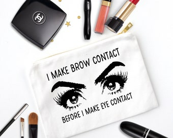 I Make Brow Contact Before Eye Contact | Eyebrow Gifts | Makeup Bag | Cosmetic Bag | Makeup Lover Gift | Best Friend Gift | Cosmetics Bag