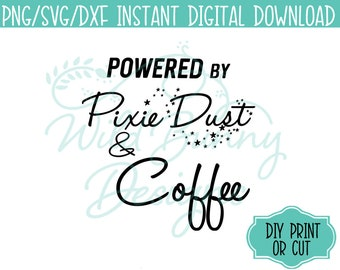 SVG PNG Dxf Instant Digital Download Powered By Pixie Dust & Coffee (012) DIY Printables Print Cut Heat Transfer T-Shirt Sticker