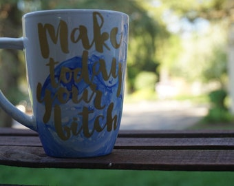 Make Today Your B*tch Mug