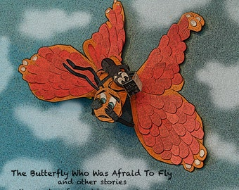The Butterfly Who Was Afraid To Fly and Other Stories