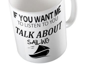 If You Want Me To Listen To You Talk About SAILING Mug