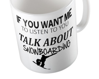 If You Want Me To Listen To You Talk About SNOWBOARDING Mug