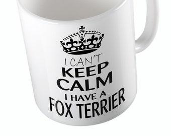 I Can't Keep Calm I Have A FOX TERRIER Mug