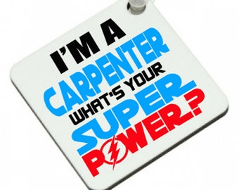 I'm A CARPENTER What's Your SUPER POWER Keyring