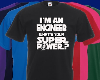 I'm An ENGINEER What's Your SUPER POWER T Shirt