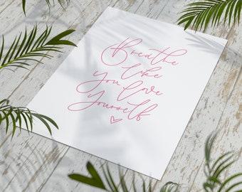 Breathe Like You Love Yourself A4 Yoga Print | Yoga Gifts | Mindfulness | Yogi Art | Wall Decor | Yoga Poses | Yoga Poster | Yogi Gifts
