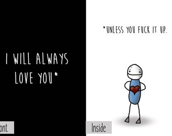 I Will Always Love You Unless You Fuck It Up Conditional Greeting Card Nihilism Dark Humor Funny Sarcastic Romantic Cute Gift Joke Novelty