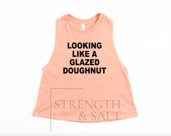 Organic Crop Top. Donut listen to anyone who tries to tell you otherwise You/'re incredible