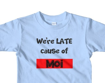 We're late cause of moi t-shirt for 2-6 yrs. Fun toddler tshirt, fun kid tshirt, Gift for kids, funny toddler tshirt