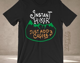 0faf48cb Hiker Shirt - Graphic Tee Gift For Funny Hiking Quotes, I Love Hiking & I  Love The Mountains - Instant Hiker Just Add Coffee Tshirt Unisex