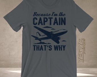 a096cb1f6 Pilot Shirts - Graphic Tee Gift For Aviation Quotes, Aviation Jokes, Pilot  Jokes, Funny Pilot Quotes - Because I'm The Captain Tshirt Unisex