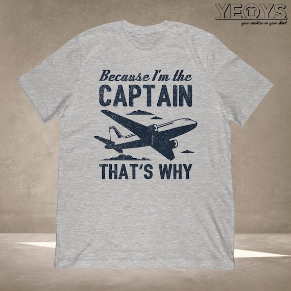 Pilot Shirts Graphic Tee Gift For Aviation Quotes Aviation Jokes Pilot Jokes Funny Pilot Quotes Because Im The Captain Tshirt Unisex
