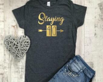 c878c772b Slaying 40, 40th Birthday T-Shirt, T-shirt, 40th Birthday Gift, 40th  Birthday Idea, 40th Gift