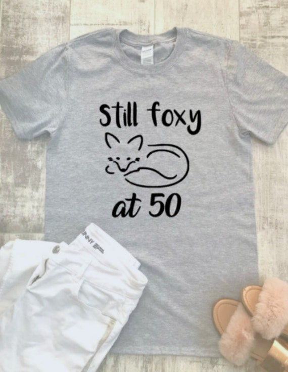 50th T Shirt Still Foxy At 50 Funny Slogan