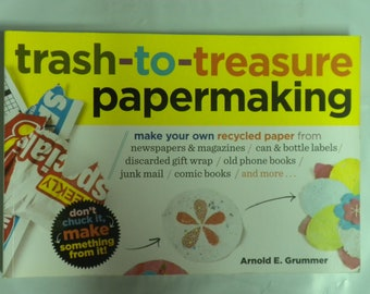 Trash -to-Treasure Papermaking: make your own recycled paper from....(paperback book)