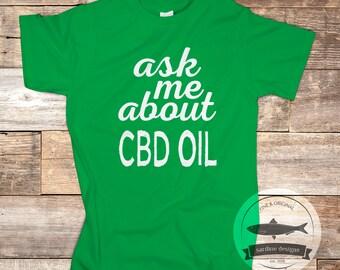 f40fa57283a8 Ask Me About CBD Oil T Shirt, Funny Cannabis T-shirt Gift, CBD Oil Shirt