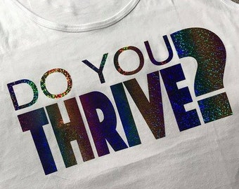 DO YOU THRIVE? Tank or T-Shirt