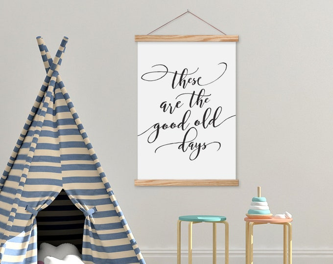 These Are The Good Old Days - Kids Room Farmhouse Sign
