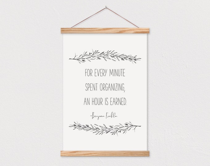 For Every Minute Spent Organizing An Hour Is Earned - Benjamin Frankline Quote Printed On Canvas with Hanger Frames