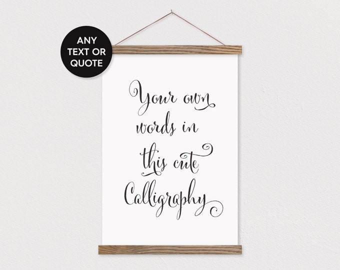 Cute Calligraphy Custom Quote Print with Wood Magnetic Poster Hanger - any words or pix