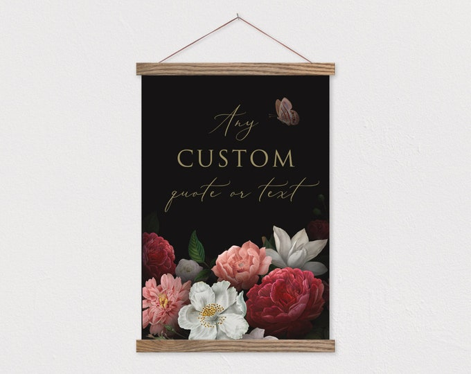 Dark Floral Hanging Canvas with Custom Quote - Any Text or Pix