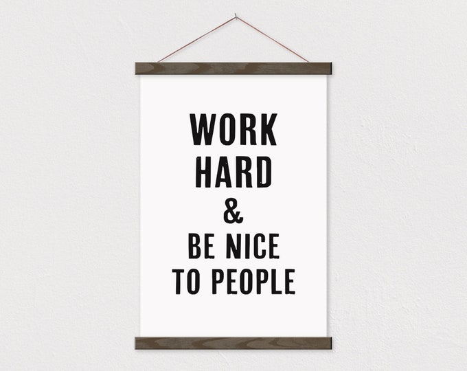 Work Hard And Be Nice To People Sign