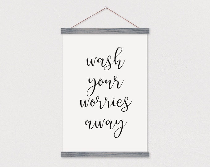 Wash Your Worries Away - Bathroom Art