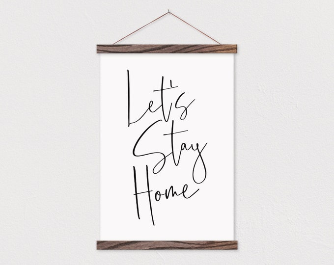 Let's Stay Home on Canvas with Wood Magnetic Poster Hanger