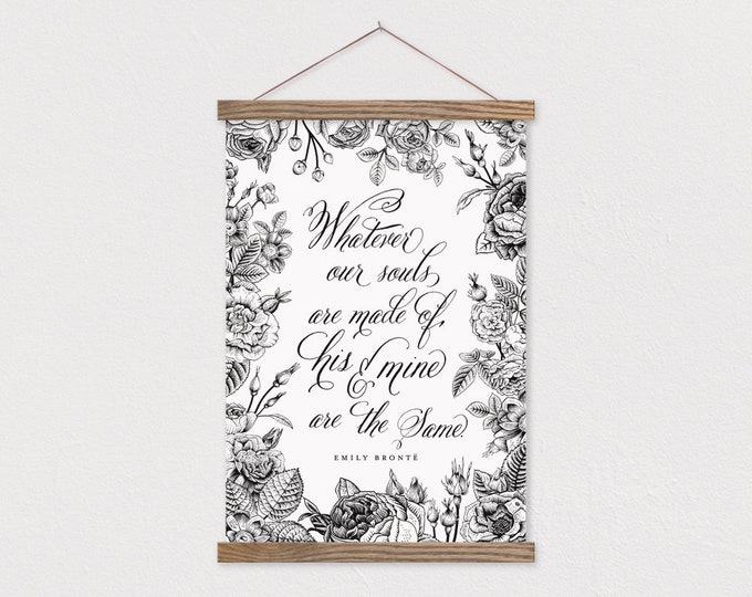 Whatever Our Souls Are Made Of, His and Mine Are The Same - Emily Bronte Quote on Canvas With Hanger Frames