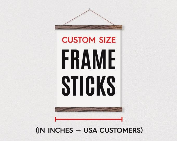 CUSTOM Size FRAME STICKS™ - Wooden Magnetic Poster Hanger-Print Hanger- Wall Hanging- Wooden Poster Hanger
