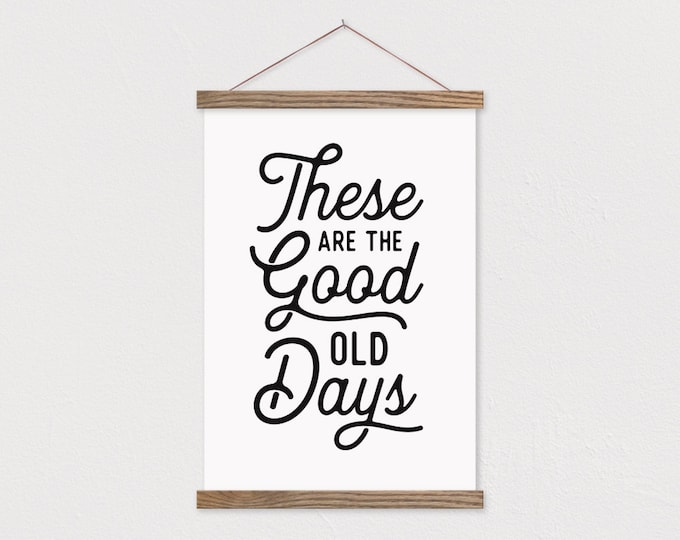 These Are The Good Old Days - Farmhouse Hanging Canvas Sign