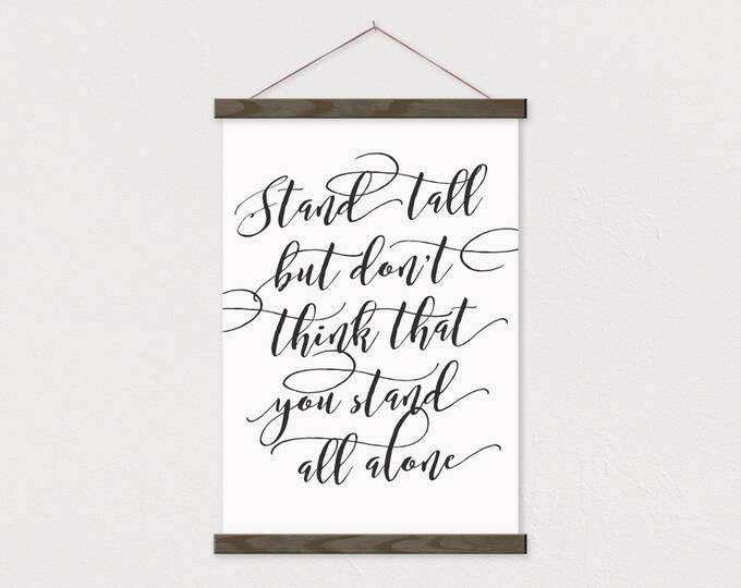 Stand Tall But Don't Think That You Stand Alone - Canvas Hanging
