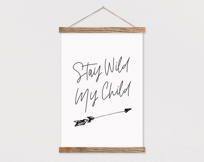 Stay Wild My Child on Canvas with Wood Magnetic Poster Hanger