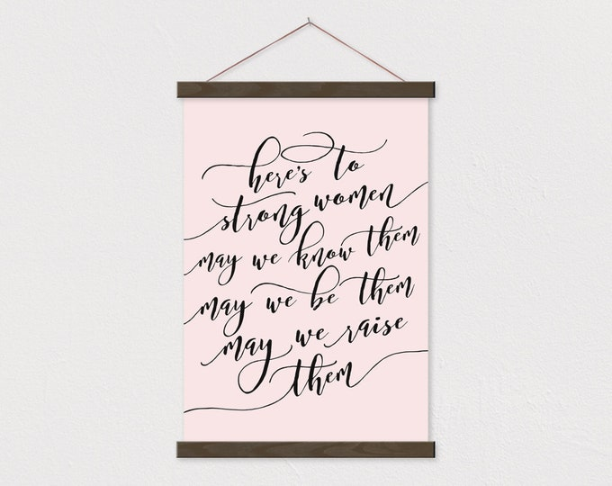 Here's to the Strong Women printed on Canvas with Magnetic Poster Hanger