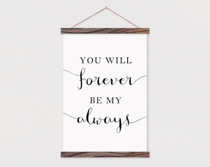 You Will Forever Be My Always - Hanging Farmhouse Sign