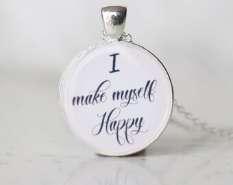 I MAKE MYSELF HAPPY Jewelry Necklace Pendant, You Are In Control Of Your Happiness, Strong Woman, Independent
