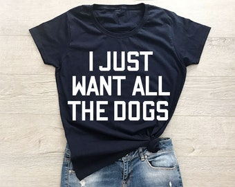 I just want all the dogs, Dog Mom Shirt, Dog Mom T Shirt, Dog Lover Shirt, Fur Mama Shirt, Fur Mama, Fur Mom Shirt, Dog Mom Shirt For Women