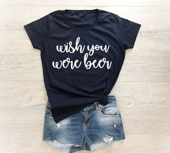 9839353d Wish You Were Beer Shirt Funny Tshirt Beer Shirt Women | Etsy