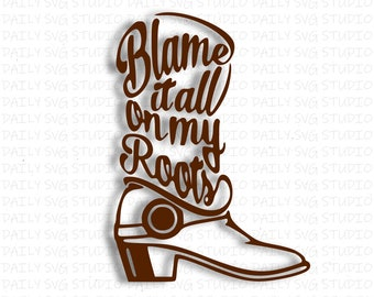 Blame It All On My Roots Svg, Boot SVG, Country Cutfile,  Dad cutfiles, Digital Cut File For Silhouette and Cricut