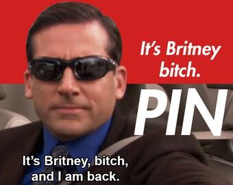 9a8a141a0 It's Britney Bitch - Michael Scott - The Office - Pin