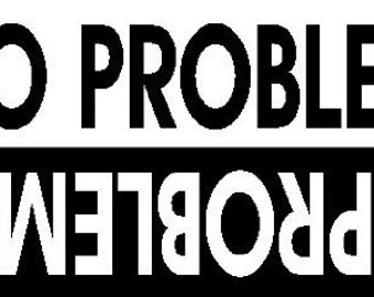 1.5in x 6in problem no problem sticker decal decal for windows, cars, trucks, tool boxes, laptops, MacBook