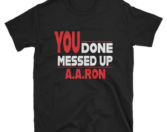 22add0ee1 you done messed up aaron shirt -You Done Messed Up - YA Done Messed Up  Short-Sleeve Unisex T-Shirt