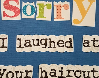 Sorry I Laughed At Your Haircut