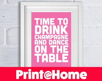Time to drink champagne and dance on the table - Print @ Home version