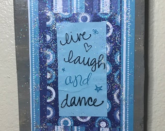 Live Laugh and Dance