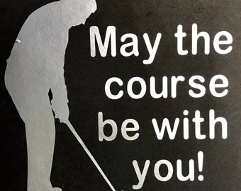 May The Course Be With You Golf Decal